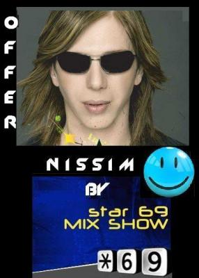 OFFER NISSIM SET @ STAR 69 MIX SHOW MARCH 09
