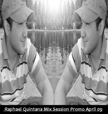 RAPHAEL QUINTANA MIX SESSION APRIL 09
