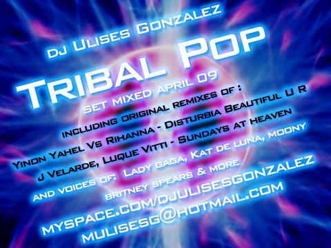 DJ ULISES GONZALEZ TRIBAL POP SET APRIL 08 !!