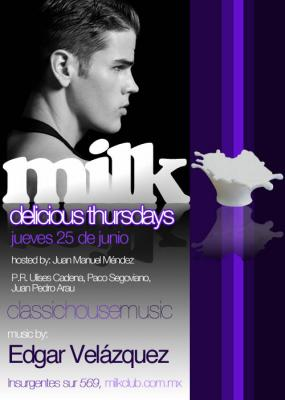..:::DELICIOUS THURSDAY @ MILK:... TODAY: EDGAR VELAZQUEZ !!