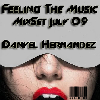 DANYEL HERNANDEZ: FEELING THE MUSIC [JULY 09 MIXSET]
