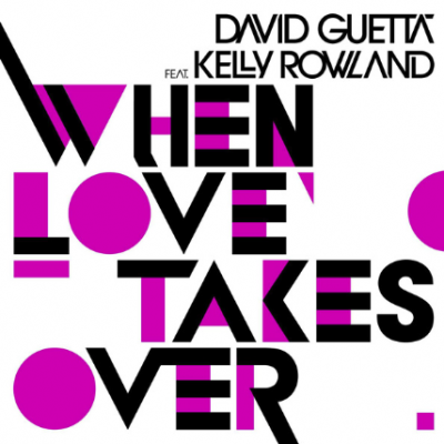 .:: DAVID GUETTA FEAT. KELLY ROWLAND - WHEN LOVE TAKES OVER ::.