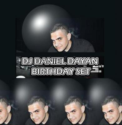 DJ DANIEL DAYAN SPECIAL BIRTHDAY SET !!