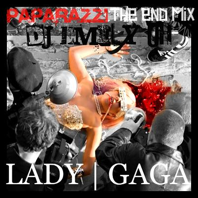 .:: LADY GAGA - PAPARAZZI [DJ EMILY-OH'S! THE END MIX] ::.