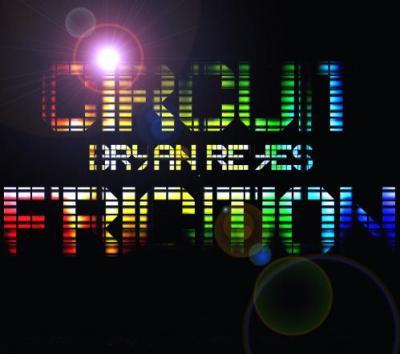 DJ BRYAN REYES PRESENTS CIRCUIT FRICTION - DEC 09 MIX SET