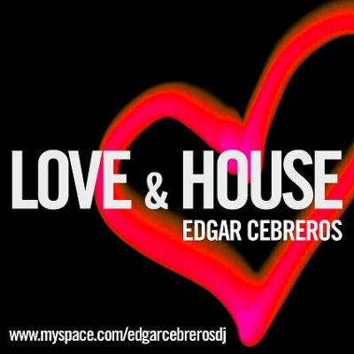 EDGAR CEBREROS .:: LOVE & HOUSE ::.