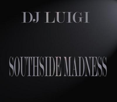 SOUTHSIDE MADNESS - DJ LUIGI