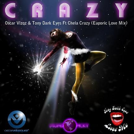.:: TONY DARK EYES & OSCAR VELAZQUEZ FT. CHELA - CRAZY [EUPHORIC LOVE MIX] ::.