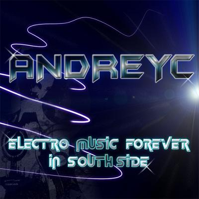 ANDREYC - ELECTRO MUSIC FOREVER IN SOUTHSIDE
