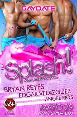 GAYDATE: SPLASH! - BRYAN REYES, EDGAR VELAZQUEZ & ANGEL RIOS 29-05-10 @VD+