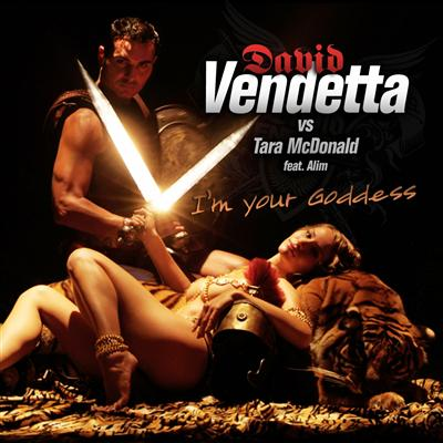 DAVID VENDETTA VS. TARA MCDONALD FEAT. ALIM GASIMOV - I'M YOUR GODDESS [REMIXES]