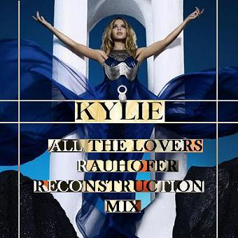 KYLIE MINOGUE - ALL THE LOVERS [PETER RAUHOFER RECONSTRUCTION MIX]