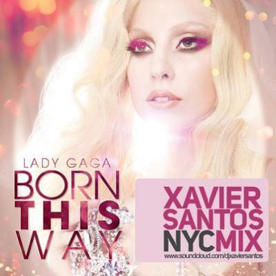 LADY GAGA - BORN THIS WAY [XAVIER SANTOS NYC MIX]