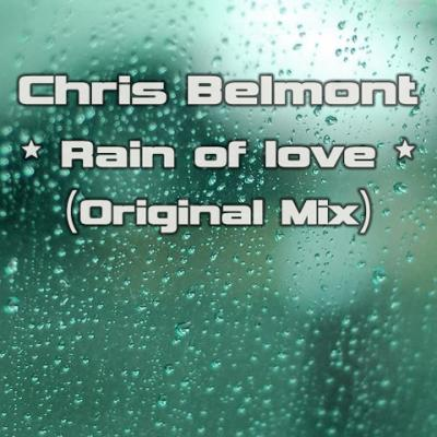 CHRIS BELMONT - RAIN OF LOVE (ORIGINAL MIX) + [REMIXES]