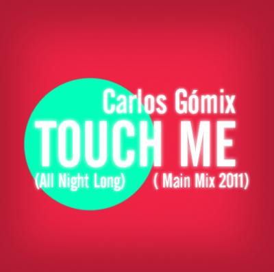 CARLOS GOMIX - TOUCH ME (ALL NIGHT LONG) [MAIN MIX 2011]
