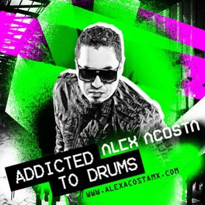 ALEX ACOSTA PRESENTS ADDICTED TO DRUMS