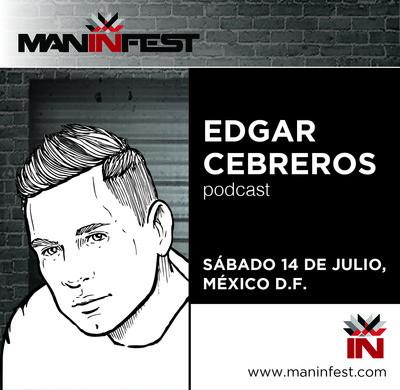 EDGAR CEBREROS @ MANINFEST PODCAST VOL. I [JULY 2012]