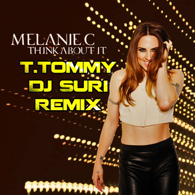 MELANIE C - THINK ABOUT IT [T.TOMMY & DJ SURI PRIVATE REMIX]